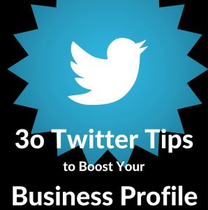 30 Twitter Tips To Seriously Boost Your Business Profile