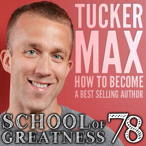 78-The-School-of-Greatness-Tucker-Max-Best-Selling-Author