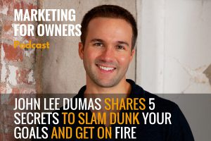 John Lee Dumas Shares 5 Secrets to Slam Dunk Your Goals and Get On Fire #373