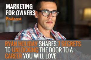 Ryan Holiday Shares 7 Secrets to Open the Door to a Career You Will Love #398