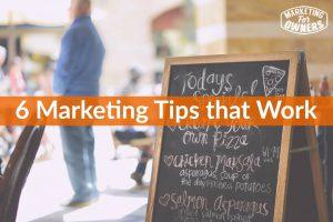 6 Marketing Tips that Work