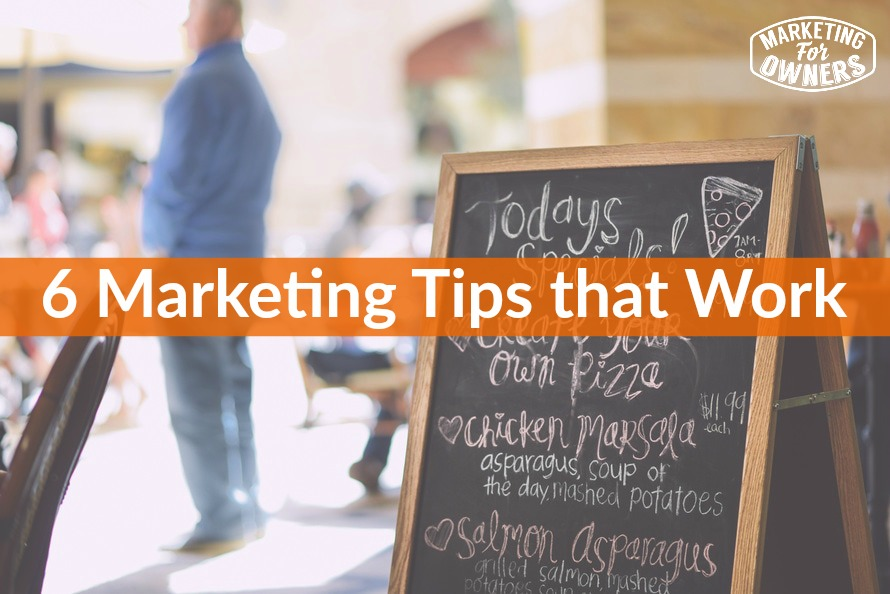 6 Marketing Tips that Work