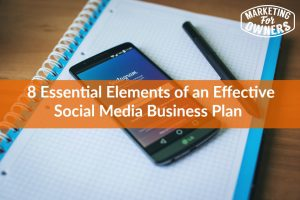 8 Essential Elements of an Effective Social Media Business Plan