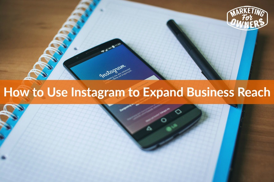 How to Use Instagram to Expand Business Reach