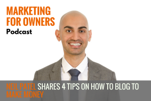 Neil Patel Shares 4 Tips on How to Blog to Make Money #483