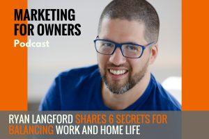 Ryan Langford Shares 6 Secrets For Balancing Work and Home Life #463