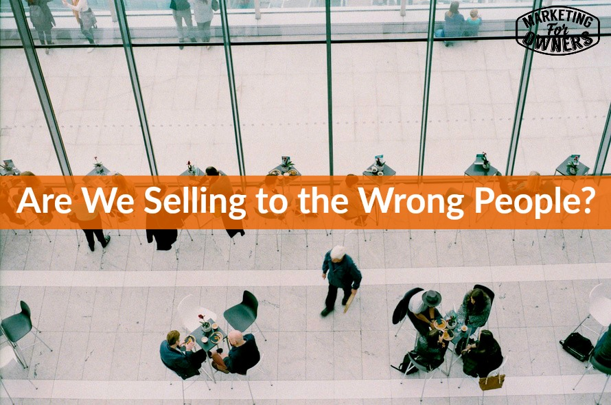 selling to the wrong people