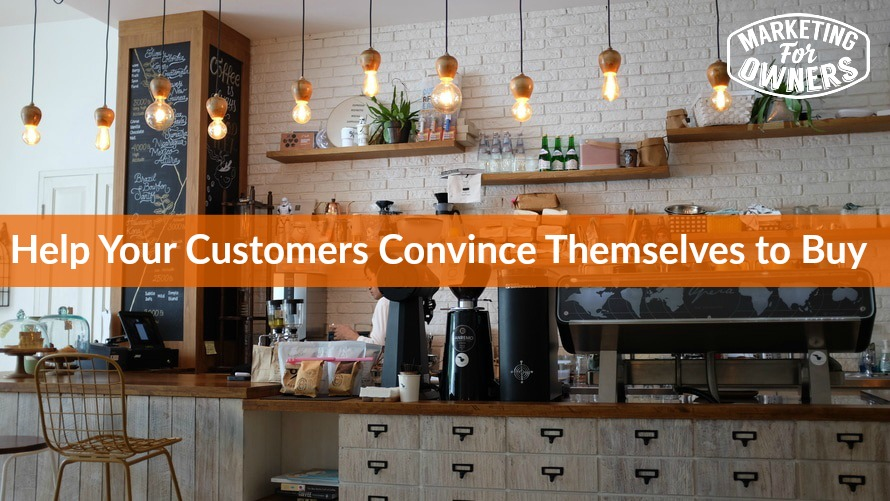 Help Your Customers Convince Themselves to Buy