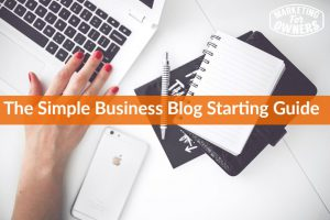 The Simple Business Blog Starting Guide