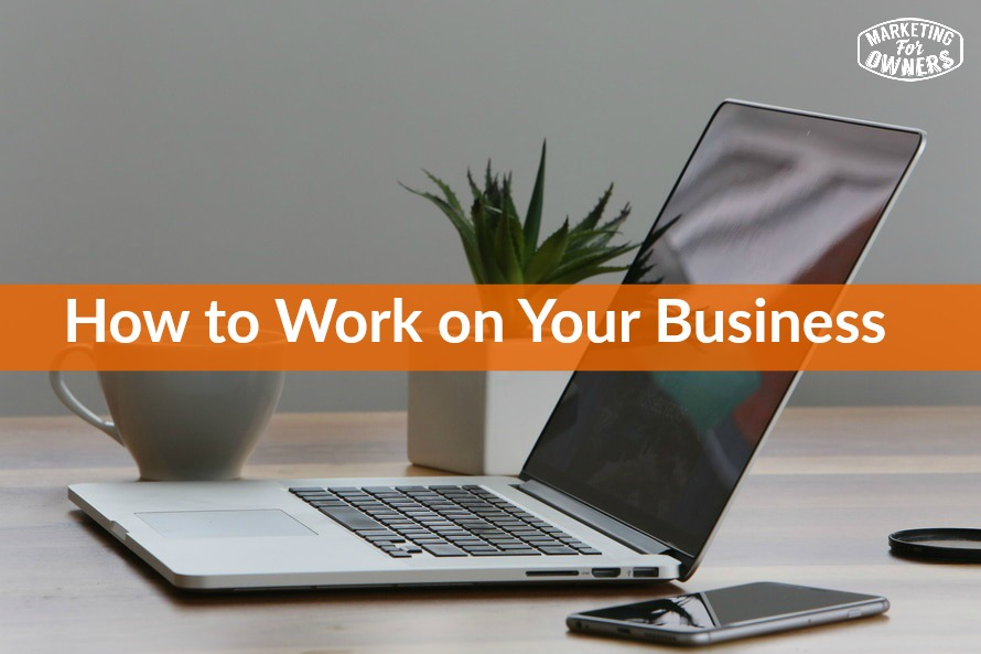 how to work on your business