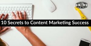 10 Secrets to Content Marketing Success
