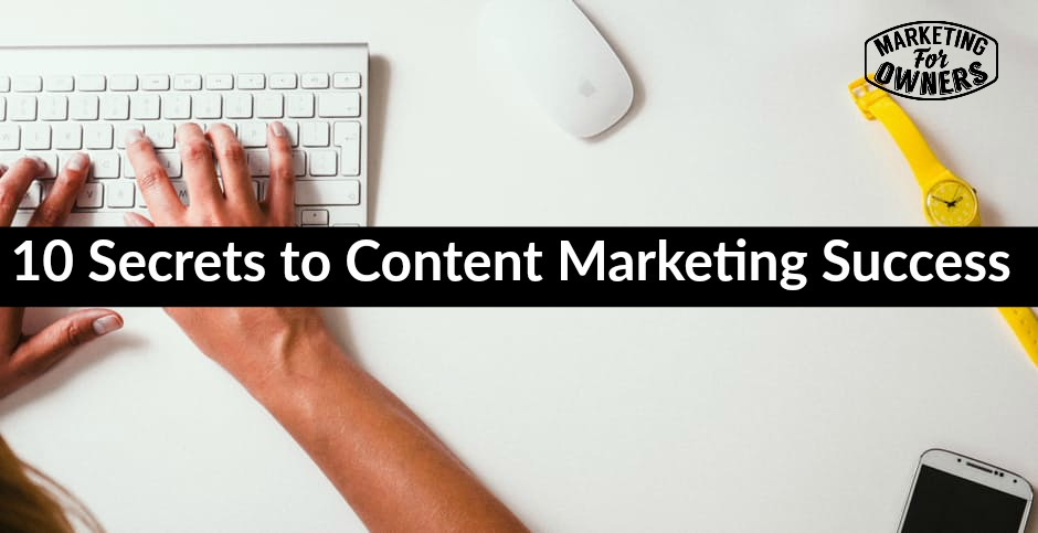 10 Secrets to Content Marketing Success