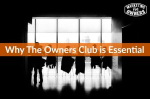 Why The Owners Club is Essential #552