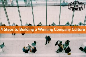 4 Steps to Building a Winning Company Culture #556