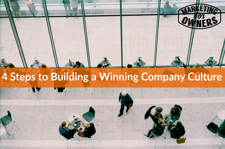 556 4 Steps to Building a Winning Company Culture