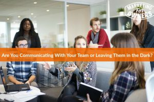 Are You Communicating With Your Team? #559