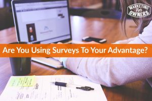 Are You Using Surveys to Your Advantage? #562
