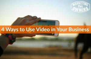 4 Ways to Use Video in Your Business #576