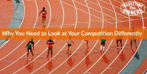 Why You Need to Look at Your Competition Differently #579