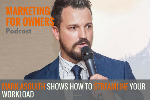Mark Asquith Shows How To Streamline Your Workload #580