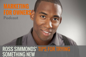 Ross Simmonds' Tips for Trying Something New #578