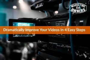Dramatically Improve Your Videos in 4 Easy Steps #606