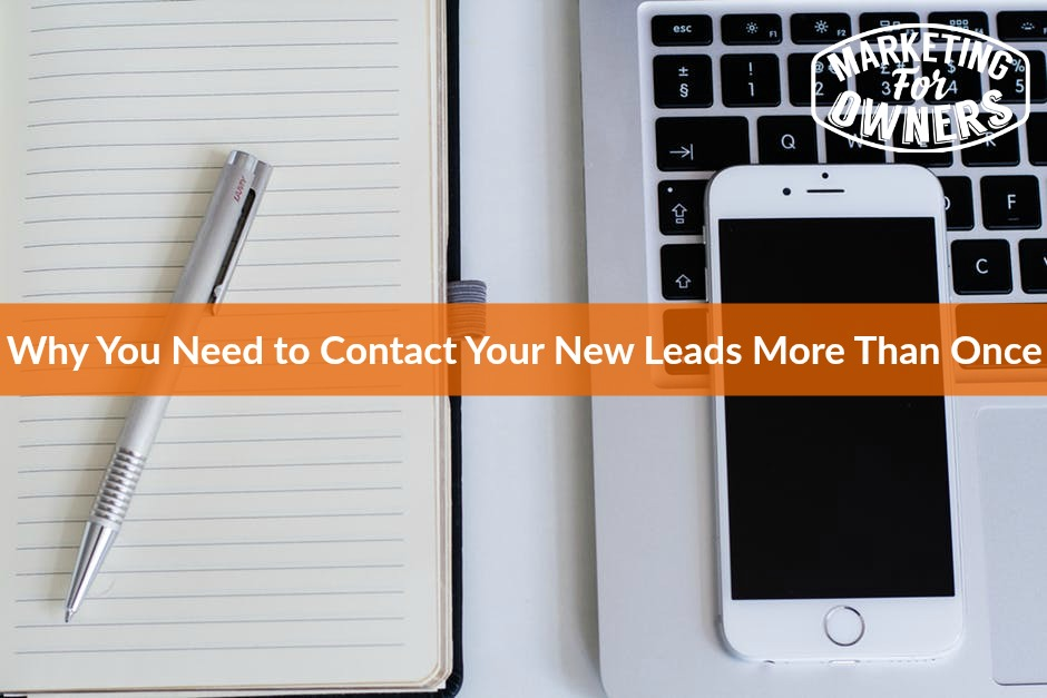 Why You Need to Contact Your New Leads More Than Once