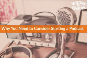 Why You Need to Consider Starting a Podcast #604