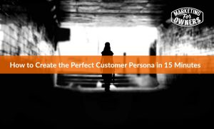 How to Create the Perfect Customer Persona in 15 Minutes #624