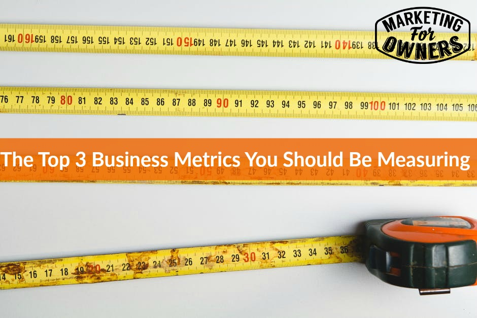 631 The Top 3 Business Metrics You Should Be Measuring