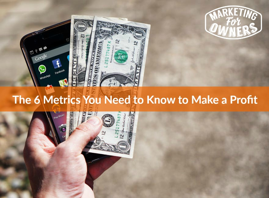 636 The 6 Metrics You Need to Know to Make a Profit