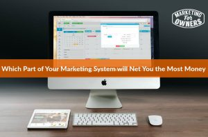 Which Part of Your Marketing System will Net You the Most Money #642