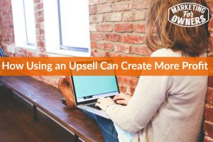 How Using an Upsell Can Create More Profit #644