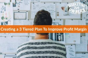 Creating a 3 Tiered Plan To Improve Profit Margin #649