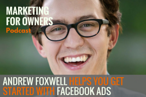 Andrew Foxwell Helps You Get Started With Facebook Ads #655