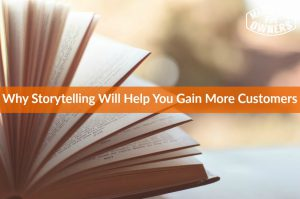 Why Storytelling Will Help You Gain More Customers #656