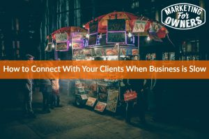 How to Connect With Your Clients When Business is Slow #659