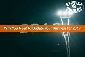 Why You Need to Update Your Business for 2017 #662
