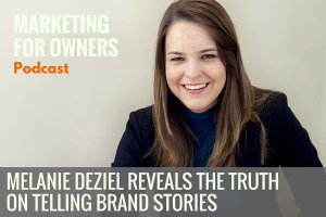 Melanie Deziel Reveals the Truth on Telling Brand Stories #665