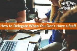 How to Delegate When You Don't Have a Staff #667
