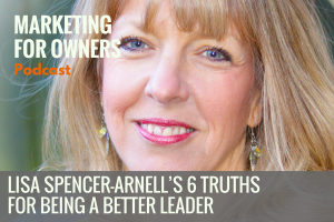 Lisa Spencer-Arnell's 6 Truths for Being A Better Leader #670