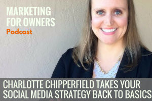 Charlotte Chipperfield Takes Your Social Media Strategy Back to Basics #660